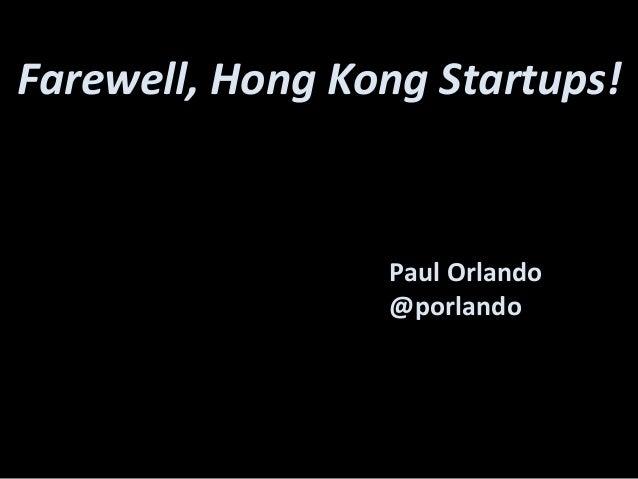 Paul Orlando @porlando Farewell, Hong Kong Startups!