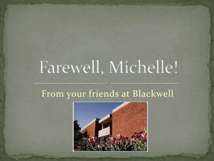 From your friends at Blackwell<br />Farewell, Michelle!<br />