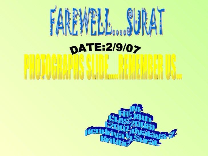 FAREWELL....SURAT DATE:2/9/07 PHOTOGRAPHS SLIDE.....REMEMBER US... FROM: CLASS XIth (2007-2008) Kendriya Vidyalaya-2 Kribh...