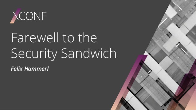 Farewell to the Security Sandwich Felix Hammerl