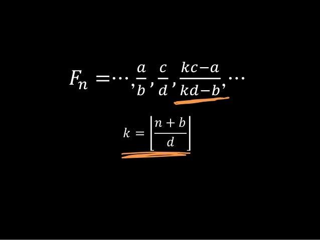 𝐹𝑛 =…,𝑎𝑏,𝑐𝑑,𝑘𝑐−𝑎𝑘𝑑−𝑏,…𝑘 =𝑛 + 𝑏𝑑