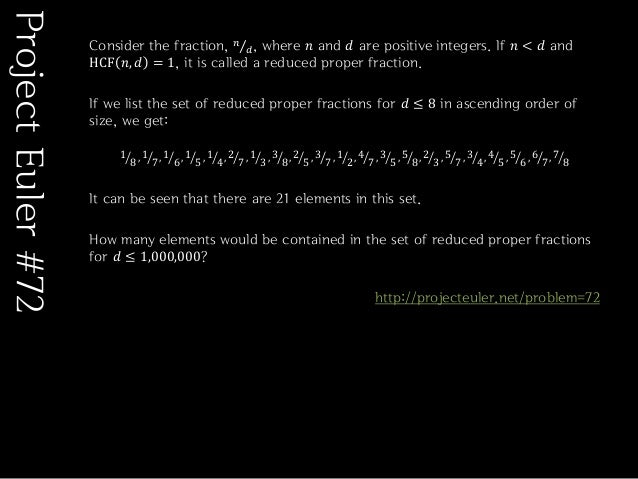 Consider the fraction, 𝑛𝑑, where 𝑛 and 𝑑 are positive integers. If 𝑛 < 𝑑 andHCF 𝑛, 𝑑 = 1, it is called a reduced proper fr...