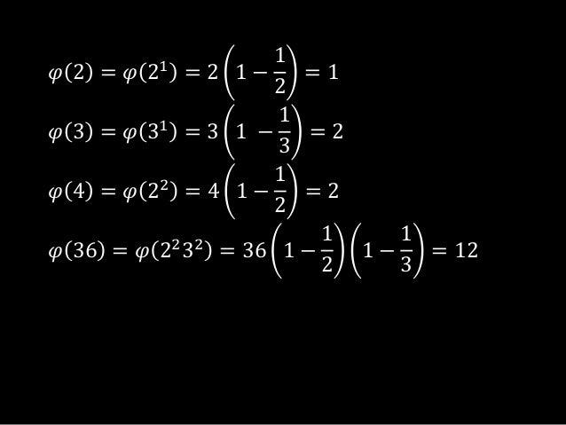 𝜑 2 = 𝜑 21= 2 1 −12= 1𝜑 3 = 𝜑 31= 3 1 −13= 2𝜑 4 = 𝜑 22= 4 1 −12= 2𝜑 36 = 𝜑 2232= 36 1 −121 −13= 12