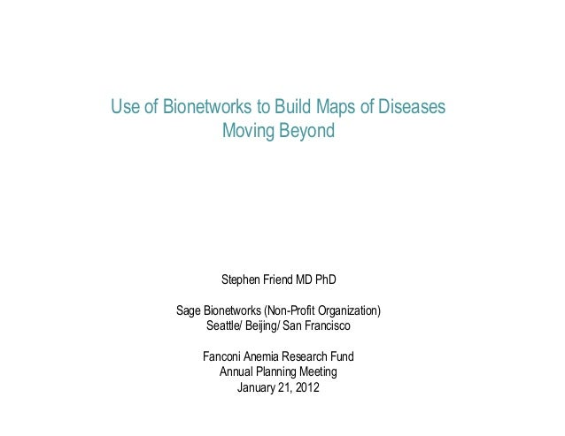 Use of Bionetworks to Build Maps of Diseases              Moving Beyond                 Stephen Friend MD PhD        Sage ...