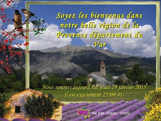 Soyez les bienvenus dansSoyez les bienvenus dans notre belle région de lanotre belle région de la Provence département duP...