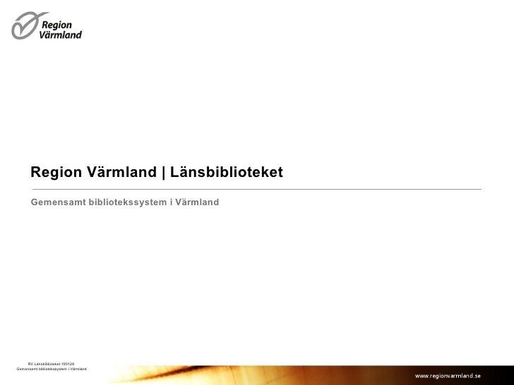 Region Värmland | Länsbiblioteket Gemensamt bibliotekssystem i Värmland RV Länsbiblioteket 100128  Gemensamt bibliotekssys...