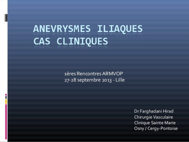 1ères Rencontres ARMVOP 27-28 septembre 2013 - Lille Dr Farghadani Hirad Chirurgie Vasculaire Clinique Sainte Marie Osny /...