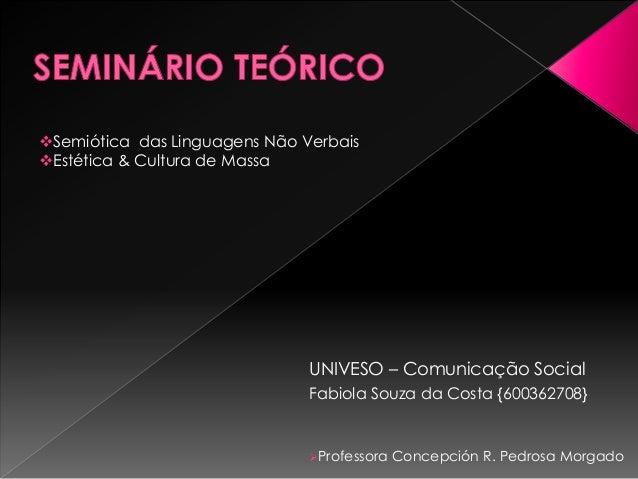 Semiótica das Linguagens Não VerbaisEstética & Cultura de Massa                               UNIVESO – Comunicação Soci...