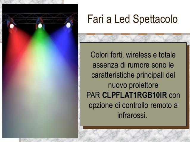 Fari a Led SpettacoloLogo della società Colori forti, wireless e totale assenza di rumore sono le caratteristiche principa...