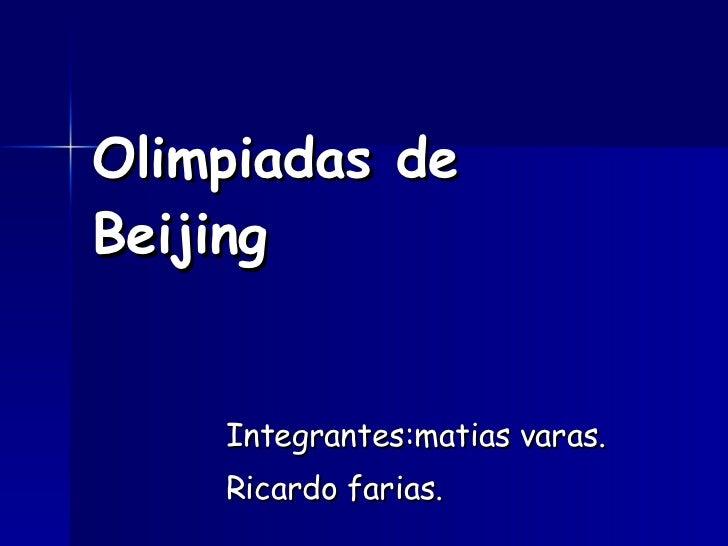 Olimpiadas de Beijing Integrantes:matias varas. Ricardo farias.