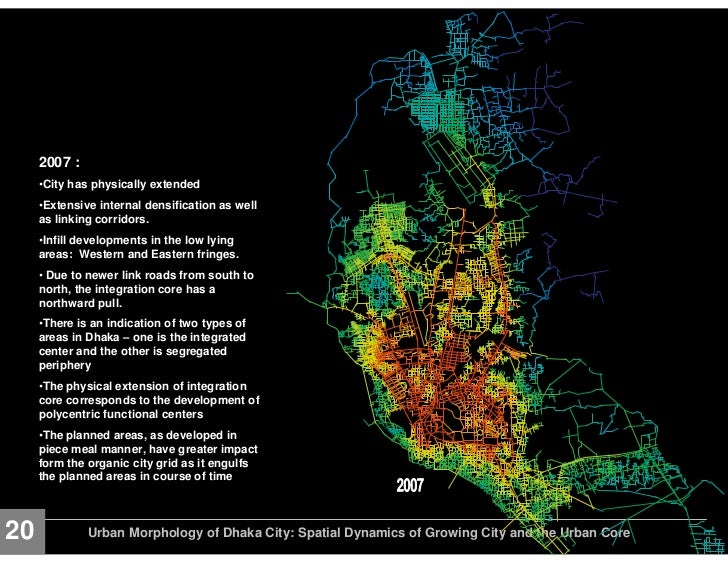 urban morphology of dhaka city spatial Nilufar, f, 2010, urban morphology of dhaka city: spatial dynamics of growing city and the urban core, presented in the international seminar on the celebration of 400 years of the capital dhaka, asiatic society, february.