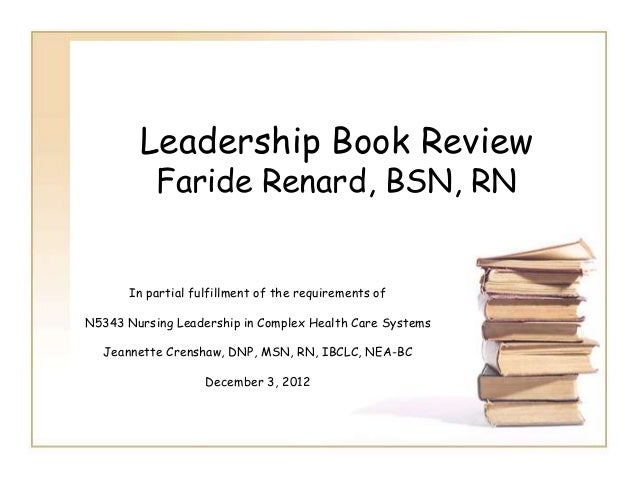 Leadership Book Review           Faride Renard, BSN, RN       In partial fulfillment of the requirements ofN5343 Nursing L...