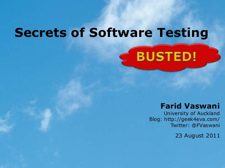 Secrets of Software Testing                      Farid Vaswani                        University of Auckland              ...