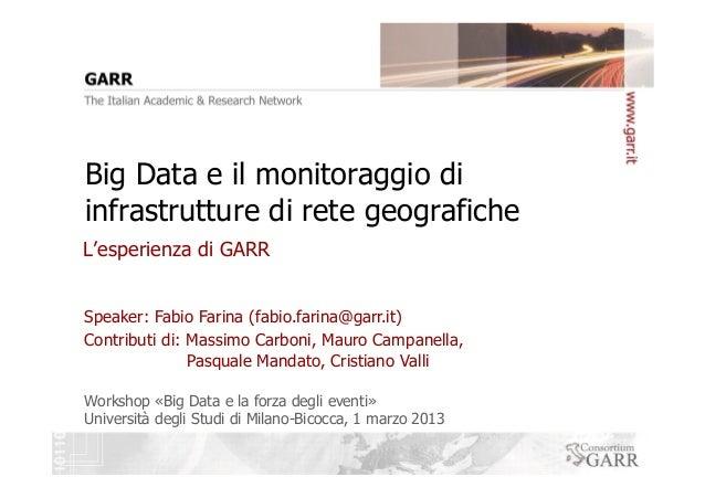 Big Data e il monitoraggio diinfrastrutture di rete geograficheL'esperienza di GARRSpeaker: Fabio Farina (fabio.farina@gar...