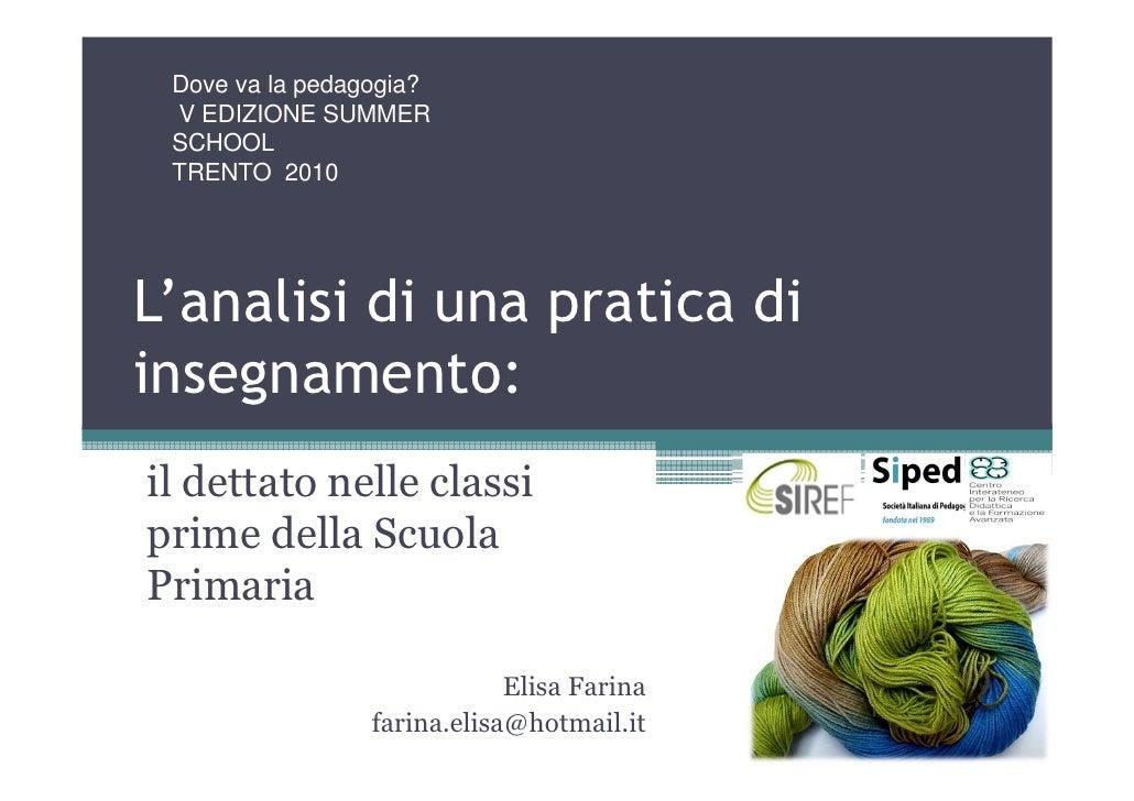 Dove va la pedagogia?  V EDIZIONE SUMMER  SCHOOL  TRENTO 2010     L'analisi di una pratica di insegnamento: il dettato nel...