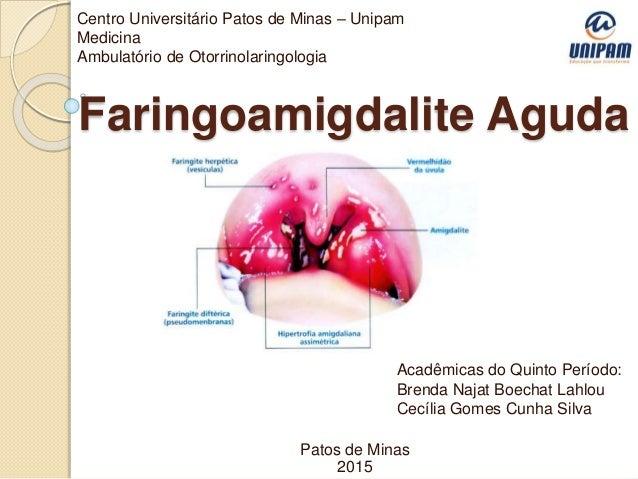 Faringoamigdalite Aguda Centro Universitário Patos de Minas – Unipam Medicina Ambulatório de Otorrinolaringologia Patos de...