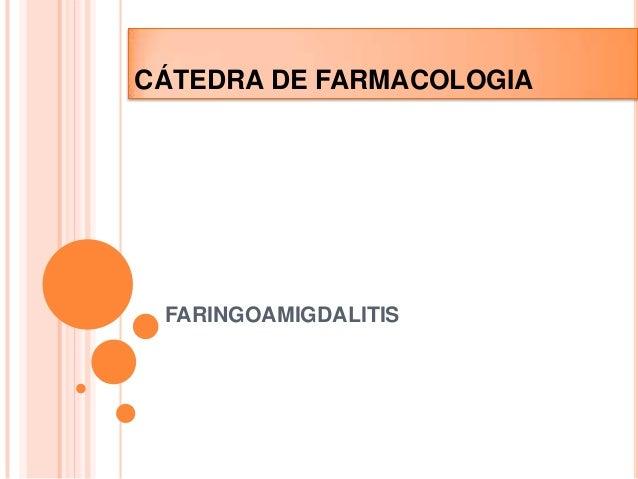 FARINGOAMIGDALITIS CÁTEDRA DE FARMACOLOGIA