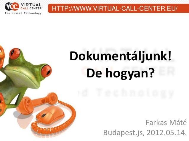 HTTP://WWW.VIRTUAL-CALL-CENTER.EU/    Dokumentáljunk!      De hogyan?                         Farkas Máté             Buda...