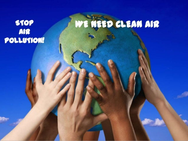 STOP       WE NEED CLEAN AIR   AIRPOLLUTION!