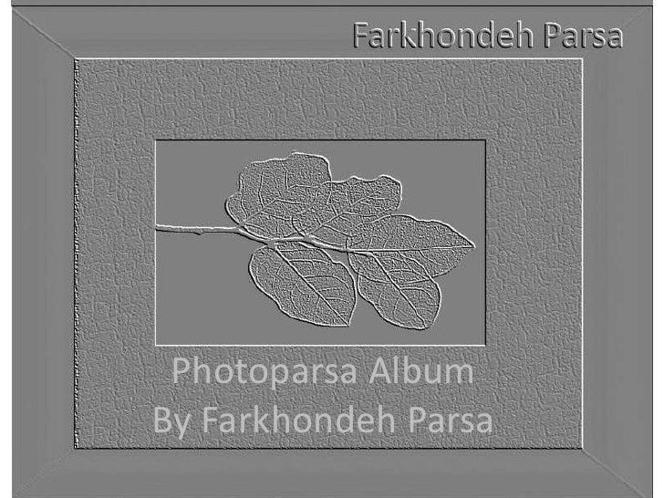 Photoparsa Album<br />By FarkhondehParsa<br />