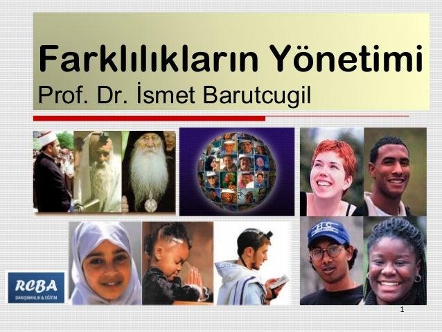 Farklılıkların Yönetimi Prof. Dr. İsmet Barutcugil 1