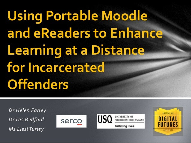 Dr Helen Farley Dr Tas Bedford Ms Liesl Turley Using Portable Moodle and eReaders to Enhance Learning at a Distance for In...