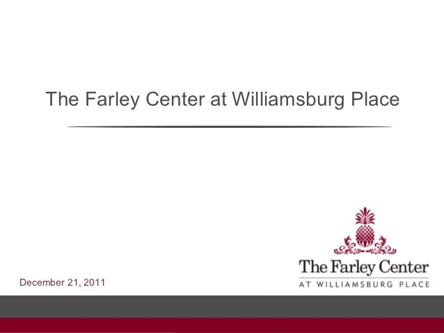 The Farley Center at Williamsburg PlaceDecember 21, 2011