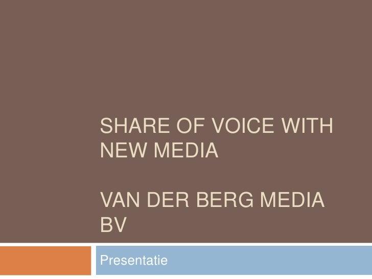 Share of Voice with New mediaVan der Berg Media BV<br />Presentatie <br />