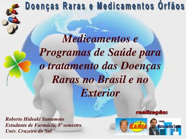 Medicamentos e                Programas de Saúde para                o tratamento das Doenças                   Raras no B...