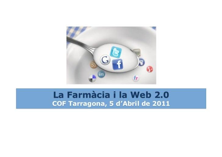 La Farmàcia i la Web 2.0COF Tarragona, 5 d'Abril de 2011
