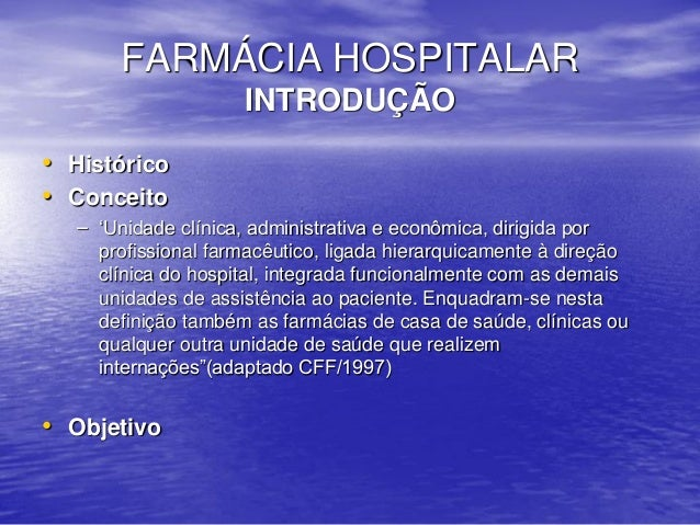 FARMÁCIA HOSPITALAR INTRODUÇÃO • Histórico • Conceito – 'Unidade clínica, administrativa e econômica, dirigida por profiss...