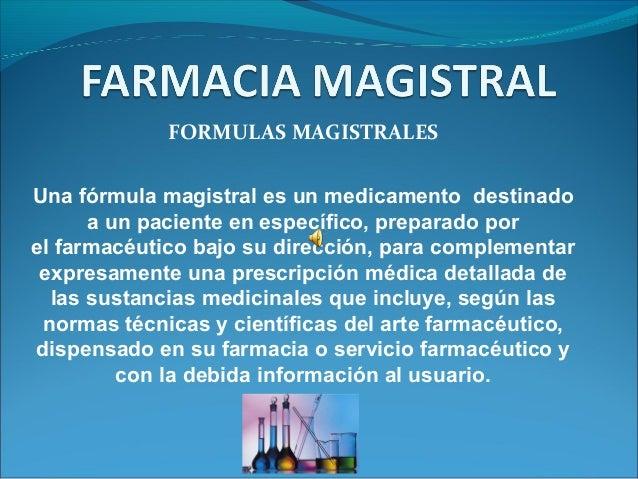 FORMULAS MAGISTRALES Unafórmulamagistralesunmedicamentodestinado aunpacienteenespecífico,preparadopor elfa...