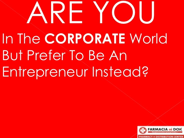 ARE YOUIn The CORPORATE WorldBut Prefer To Be AnEntrepreneur Instead?