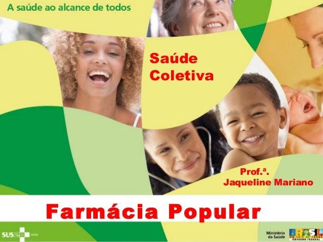 Farmácia Popular Saúde Coletiva Prof.ª. Jaqueline Mariano