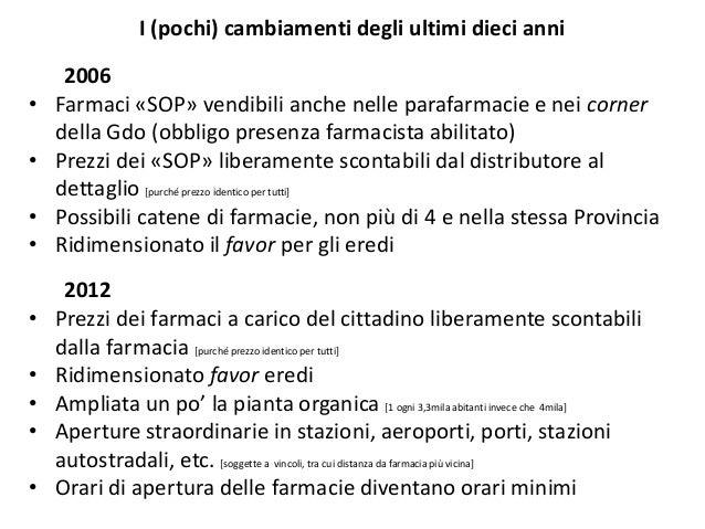 I (pochi) cambiamenti degli ultimi dieci anni 2006 • Farmaci «SOP» vendibili anche nelle parafarmacie e nei corner della G...