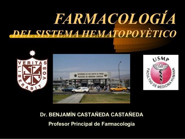 FARMACOLOGÍA DEL SISTEMA HEMATOPOYÈTICO Dr. BENJAMÍN CASTAÑEDA CASTAÑEDA Profesor Principal de Farmacología