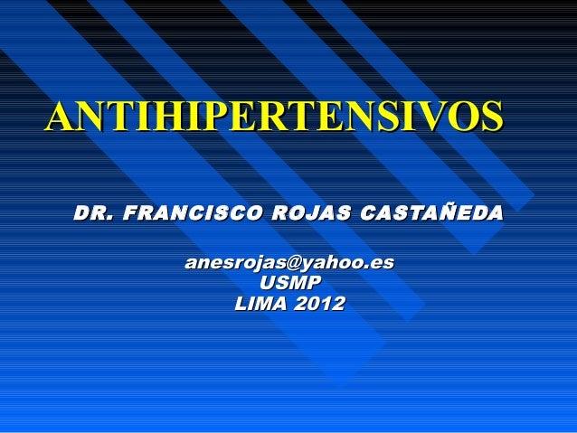 ANTIHIPERTENSIVOSANTIHIPERTENSIVOS DR. FRANCISCO ROJAS CASTAÑEDADR. FRANCISCO ROJAS CASTAÑEDA anesrojas@yahoo.esanesrojas@...