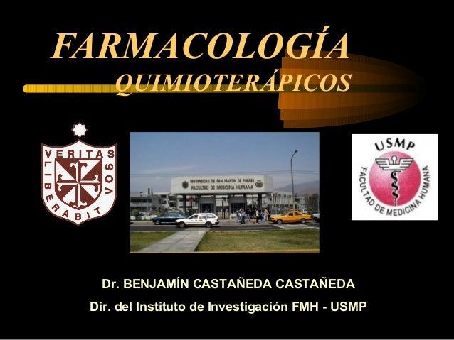 FARMACOLOGÍA QUIMIOTERÁPICOS Dr. BENJAMÍN CASTAÑEDA CASTAÑEDA Dir. del Instituto de Investigación FMH - USMP