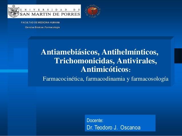 FACULTAD DE MEDICINA HUMANA Ciencias Básicas: Farmacología Antiamebiásicos, Antihelmínticos, Trichomonicidas, Antivirales,...