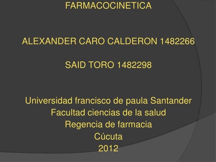 FARMACOCINETICAALEXANDER CARO CALDERON 1482266         SAID TORO 1482298Universidad francisco de paula Santander      Facu...