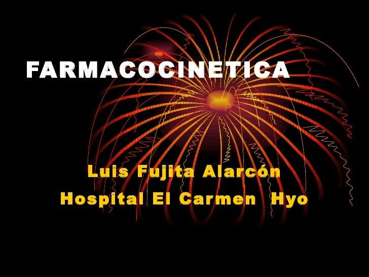 FARMACOCINETICA Luis Fujita Alarcón Hospital El Carmen  Hyo