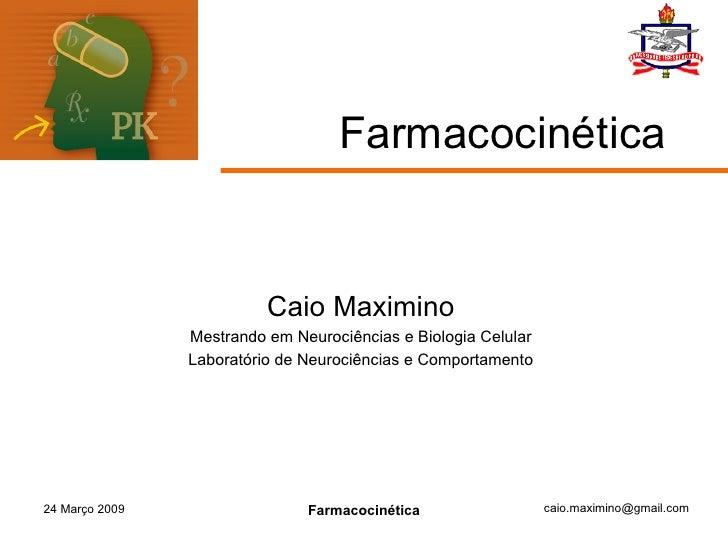 Farmacocinética Caio Maximino Mestrando em Neurociências e Biologia Celular Laboratório de Neurociências e Comportamento 2...