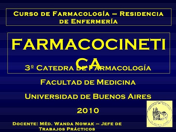 FARMACOCINETICA 3º Catedra de Farmacología Facultad de Medicina Universidad de Buenos Aires 2010 Curso de Farmacología – R...