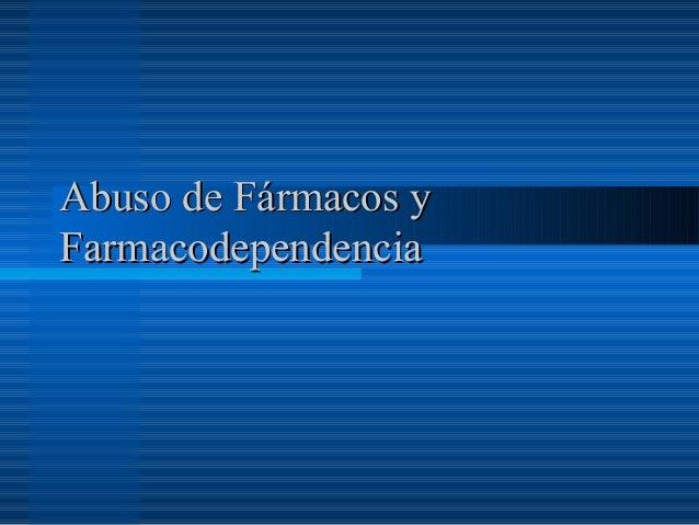 Abuso de Fármacos yAbuso de Fármacos y FarmacodependenciaFarmacodependencia