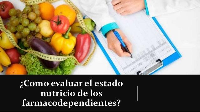 ¿Como evaluar el estado nutricio de los farmacodependientes?