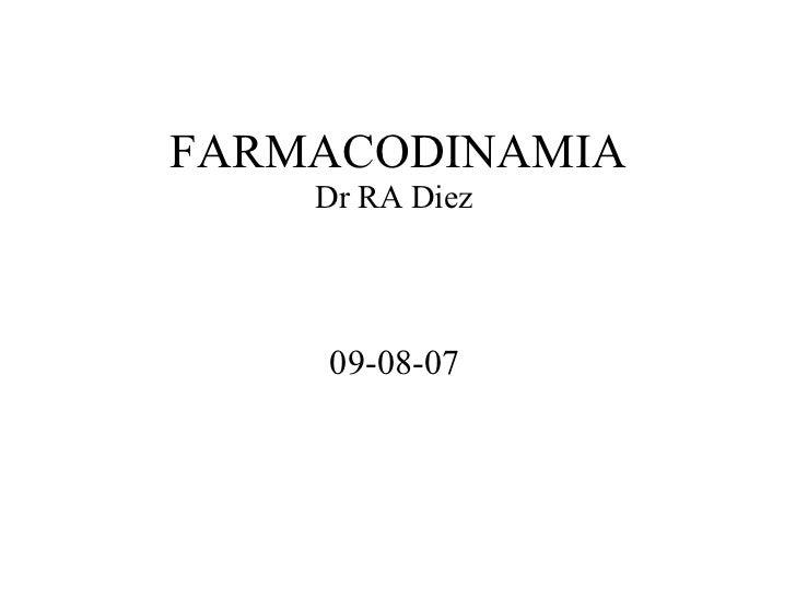 FARMACODINAMIA Dr RA Diez  09-08-07