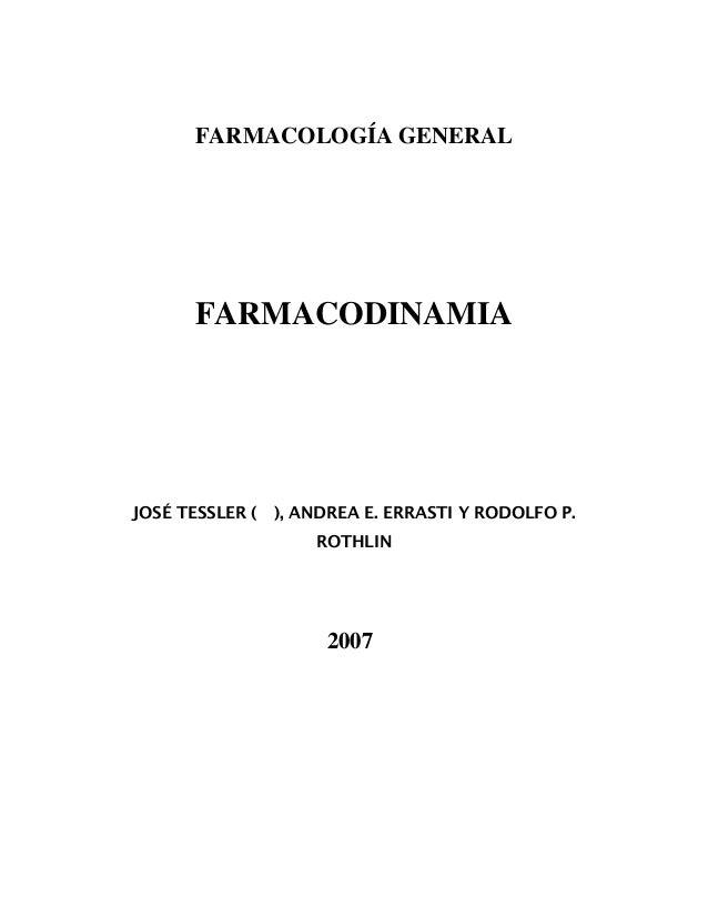 FARMACOLOGÍA GENERAL FARMACODINAMIA JOSÉ TESSLER ( ), ANDREA E. ERRASTI Y RODOLFO P. ROTHLIN 2007