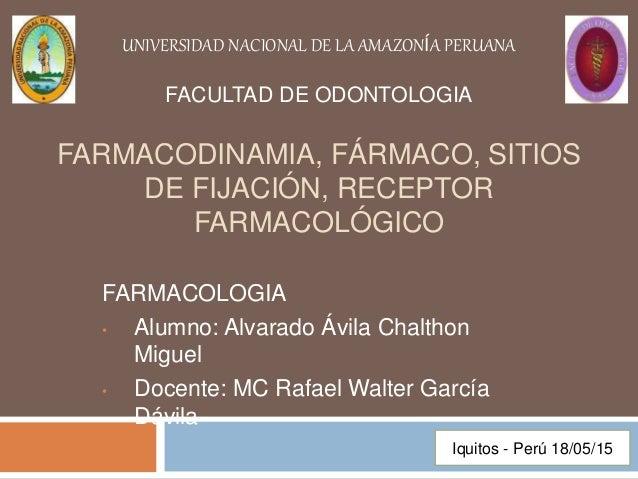 FARMACODINAMIA, FÁRMACO, SITIOS DE FIJACIÓN, RECEPTOR FARMACOLÓGICO FARMACOLOGIA • Alumno: Alvarado Ávila Chalthon Miguel ...