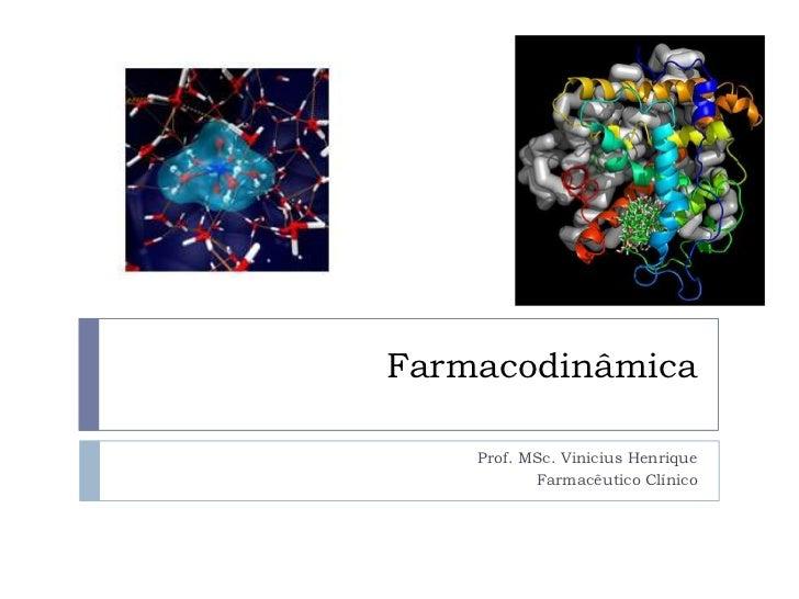 Farmacodinâmica    Prof. MSc. Vinicius Henrique           Farmacêutico Clínico