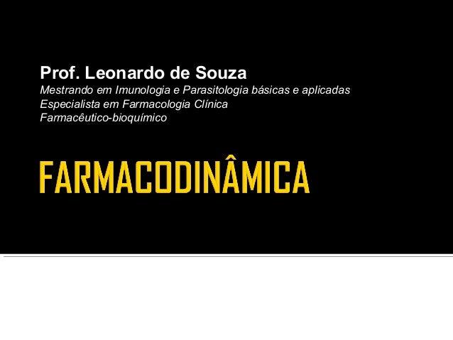 Prof. Leonardo de SouzaMestrando em Imunologia e Parasitologia básicas e aplicadasEspecialista em Farmacologia ClínicaFarm...